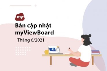 Tính năng mới của myViewBoard trong bản cập nhật tháng 6/2021